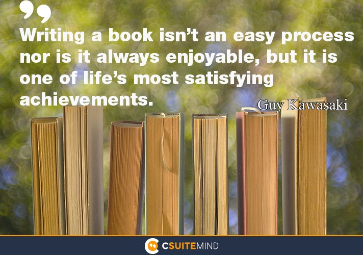 """Writing a book isn't an easy process nor is it always enjoyable, but it is one of life's most satisfying achievements."""