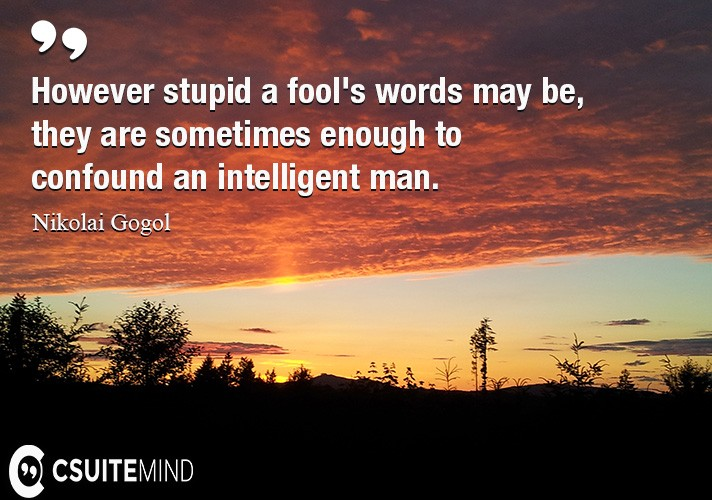 Quote However Stupid A Fools Words May Be They Are Sometimes