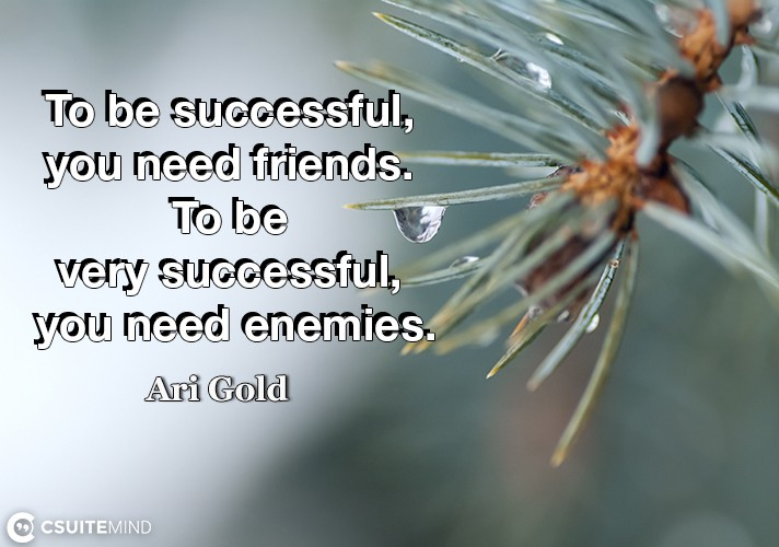 to-be-successful-you-need-friends-to-be-very-successful-y