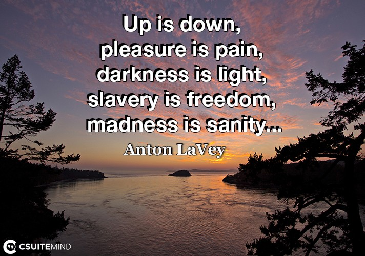 up-is-down-pleasure-is-pain-darkness-is-light-slavery-is