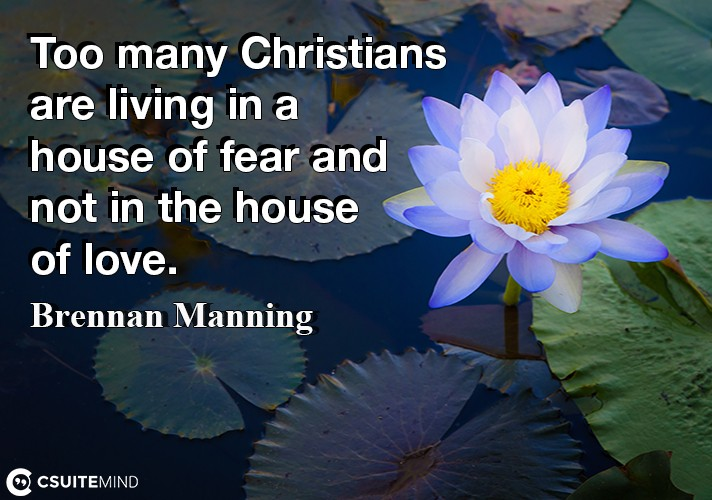 too-many-christians-are-living-in-a-house-of-fear-and-not-in