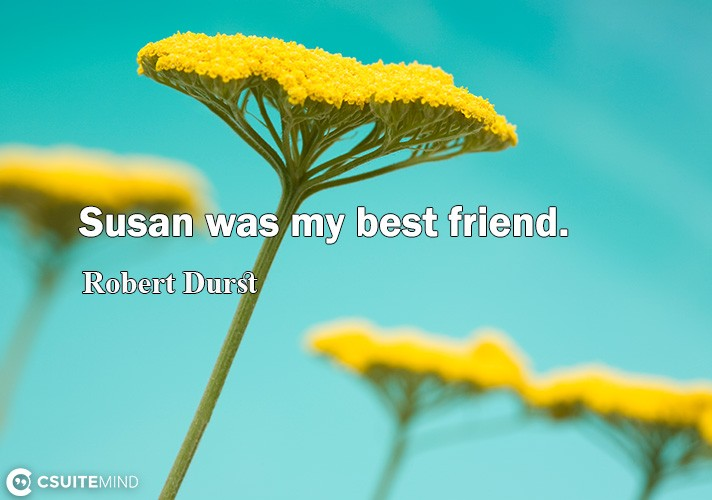 Susan was mу best friеnd.