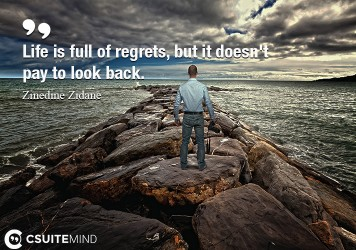 Life is full of regrets, but it doesn't pay to look back.