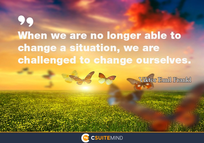 when-we-are-no-longer-able-to-change-a-situation-we-are-cha