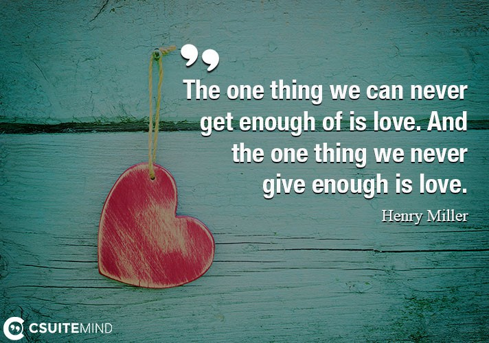 the-one-thing-we-can-never-get-enough-of-is-love