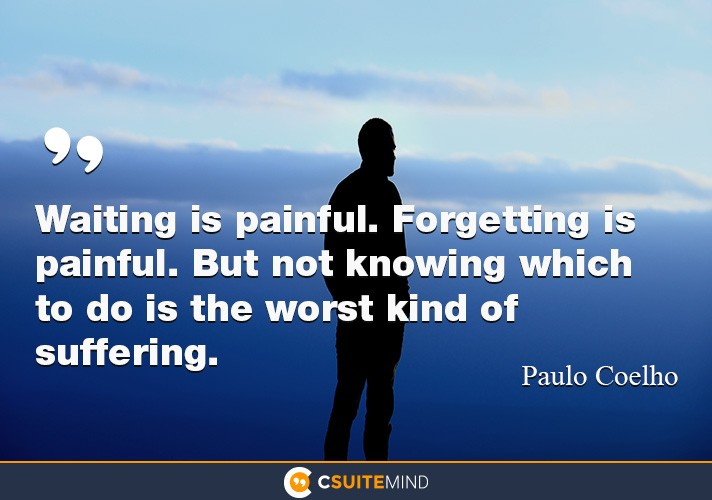 waiting-is-painful-forgetting-is-painful-but-not-knowing-w