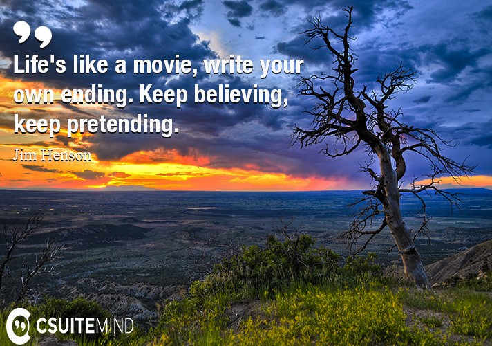 lifes-like-a-movie-write-your-own-ending-keep-believing