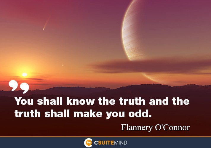 """You shall know the truth and the truth shall make you odd."""
