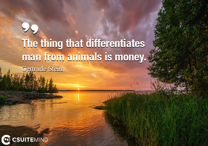 the-thing-that-differentiates-man-from-animals-is-money