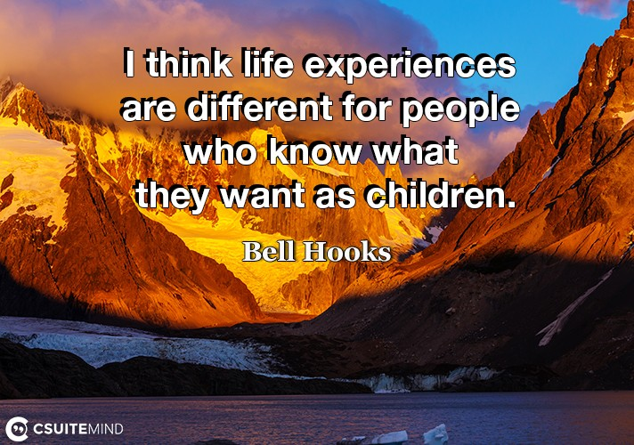 i-think-life-experiences-are-different-for-people-who-know-w