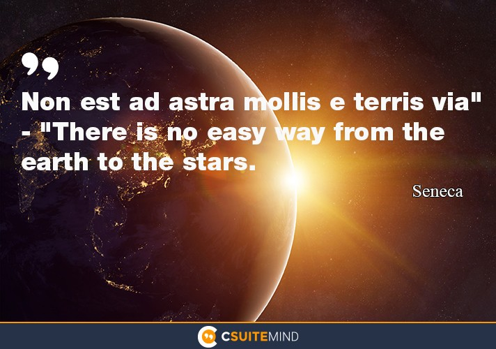 non est ad astra mollis e terris vai ''