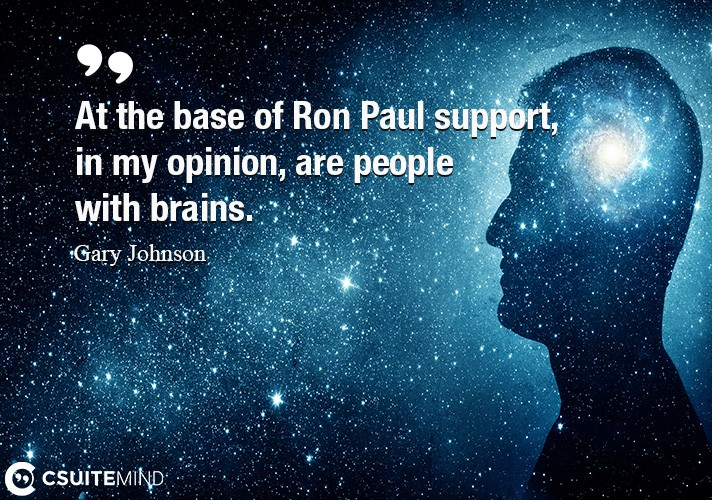 At the base of Ron Paul support, in my opinion, are people with brains.