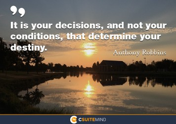 it-is-your-decisions-and-not-your-conditions-that-determin