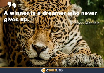 A winner is a dreamer who never gives up.