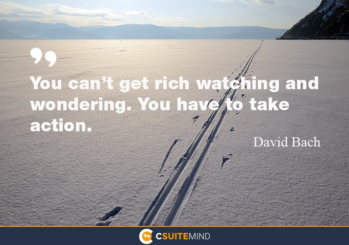 you-cant-get-rich-watching-and-wondering-you-have-to-take