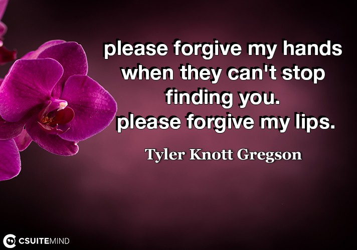 please-forgive-my-hands-when-they-cant-stop-finding-you-pl