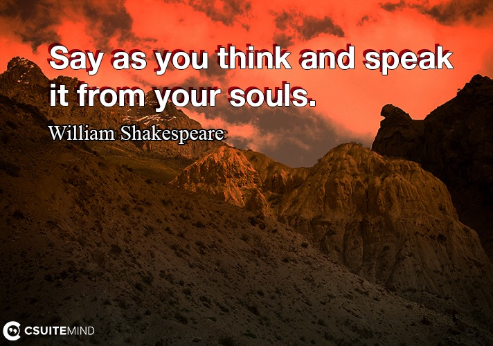 say-as-you-think-and-speak-it-from-your-souls