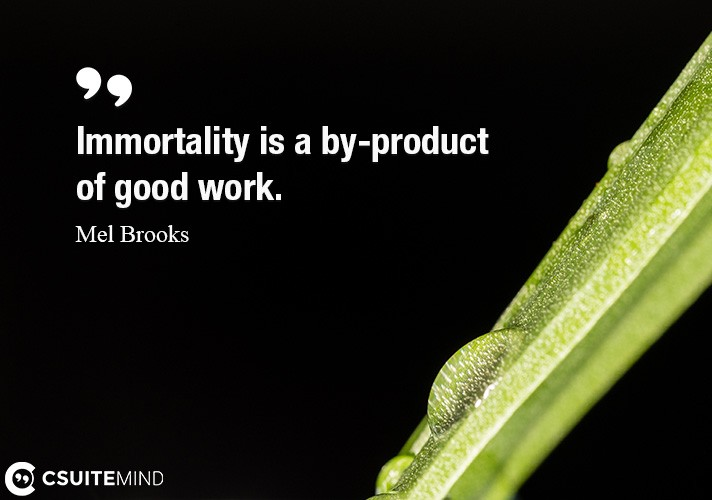 immortality-is-a-by-product-of-good-work