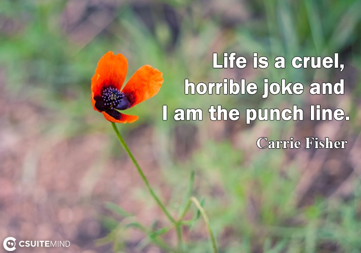 Life is a cruel, horrible joke and I am the punch line.