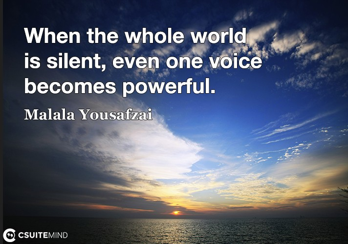 When the whole world is silent, even one voice becomes powerful.
