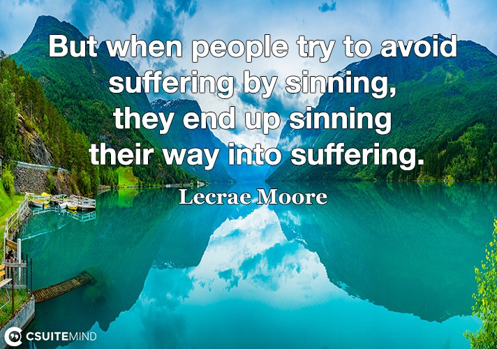 but-when-people-try-to-avoid-suffering-by-sinning-they-end