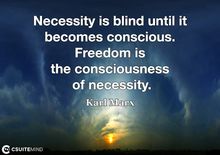 necessity-is-blind-until-it-becomes-conscious-freedom-is-th