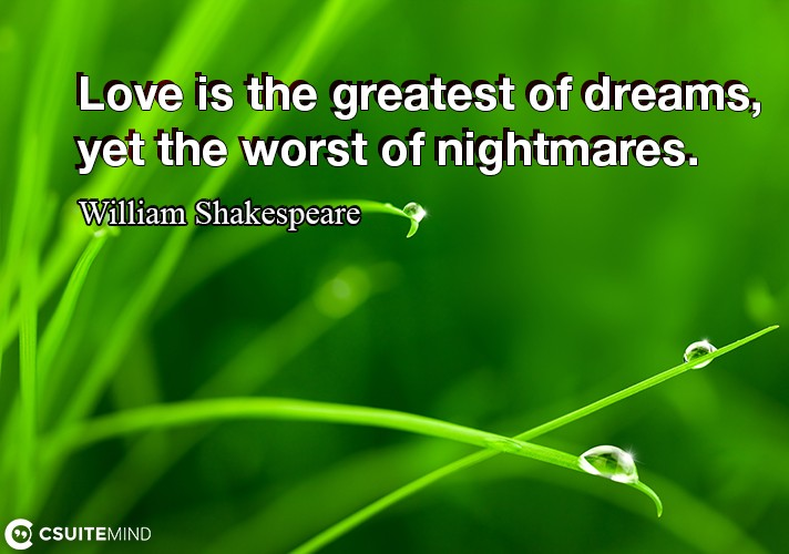 love-is-the-greatest-of-dreams-yet-the-worst-of-nightmares