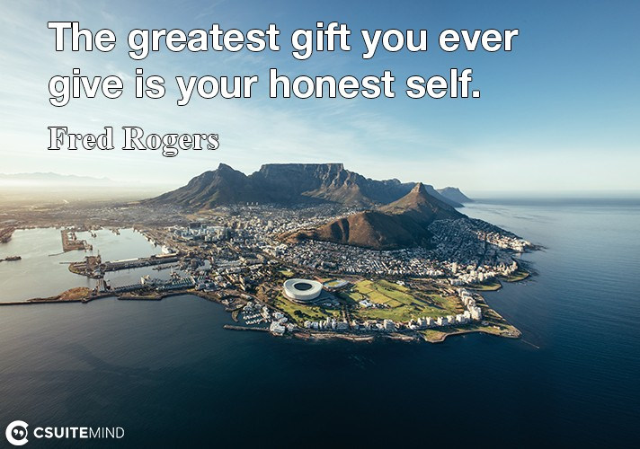 the-greatest-gift-you-ever-give-is-your-honest-self