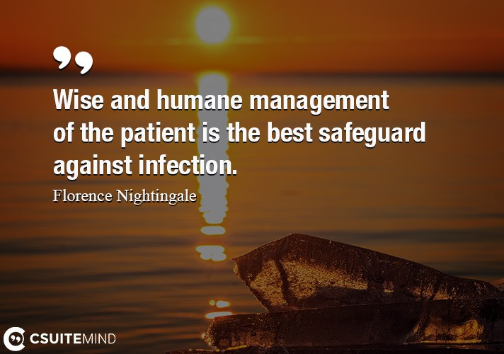 Wise and humane management of the patient is the best safeguard against infection.
