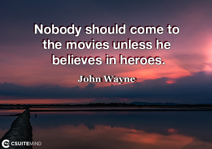 nobody-should-come-to-the-movies-unless-he-believes-in-heroe