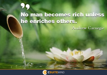 No man becomes rich unless he enriches others.