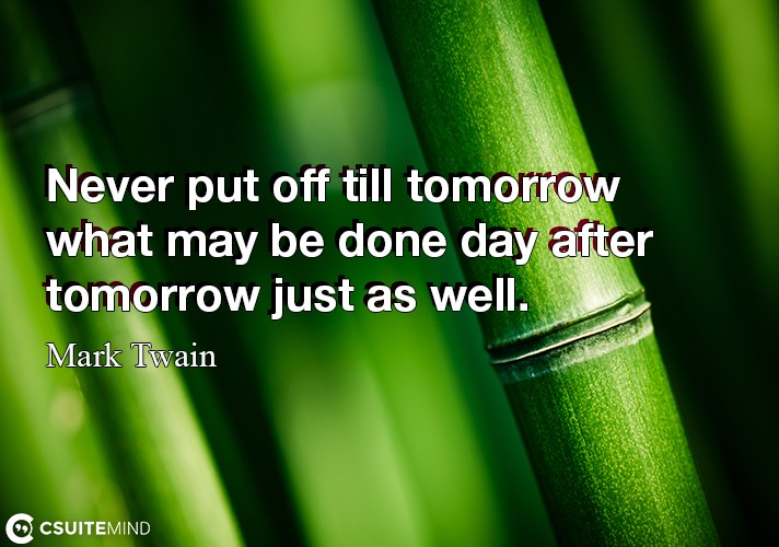 never-put-off-till-tomorrow-what-may-be-done-day-after-tomor