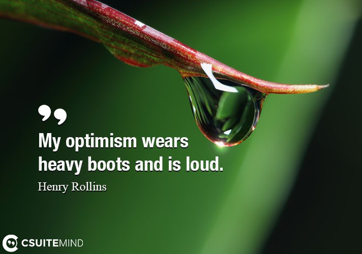my-optimism-wears-heavy-boots-and-is-loud