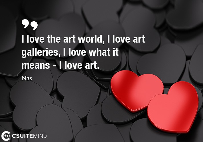 i-love-the-art-world-i-love-art-galleries-i-love-what-it-m