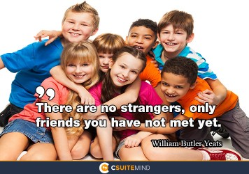 there-are-no-strangers-only-friends-you-have-not-met-yet
