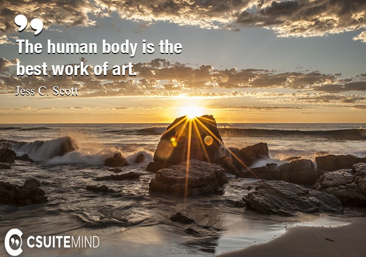The human body is the best work of art.