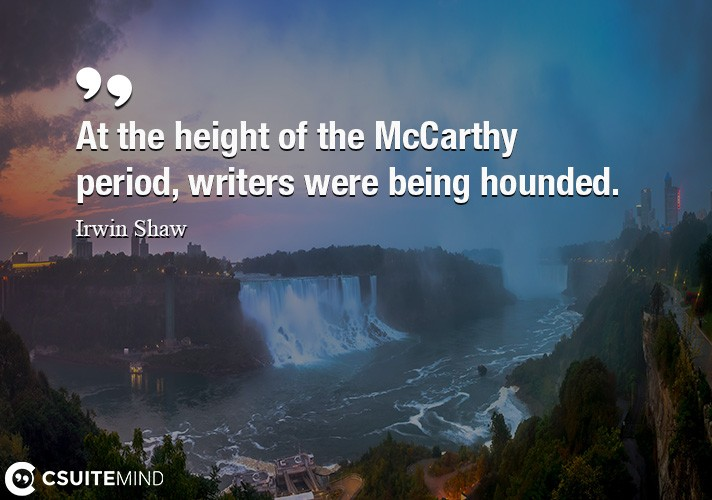 At the height of the McCarthy period, writers were being hounded.