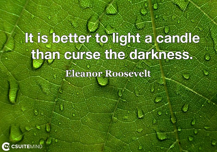 it-is-better-to-light-a-candle-than-curse-the-darkness