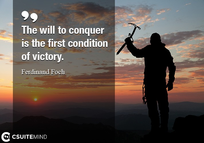 the-will-to-conquer-is-the-first-condition-of-victory
