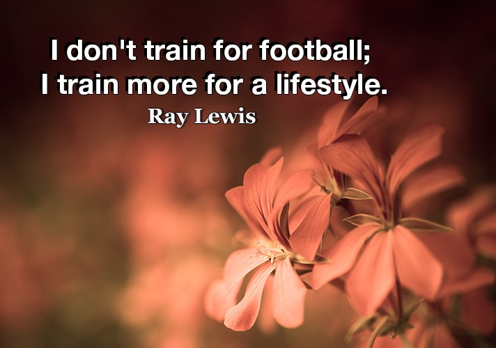 I don't train for football; I train more for a lifestyle.