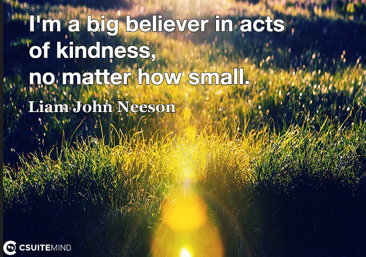 I'm a big believer in acts of kindness, no matter how small.