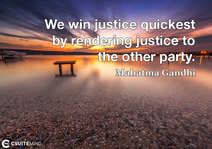 we-win-justice-quickest-by-rendering-justice-to-the-other-pa