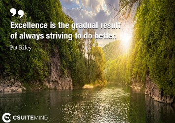 excellence-is-the-gradual-result-of-always-striving-to-do-be