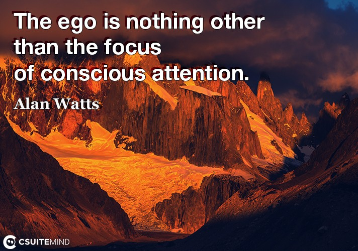 The ego is nothing other than the focus of conscious attention.