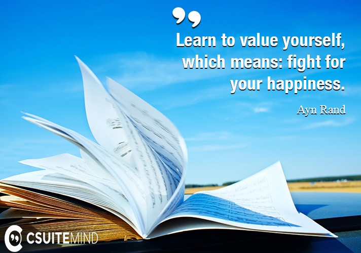 Quote : Learn to value yourself, which means: fight for your ...