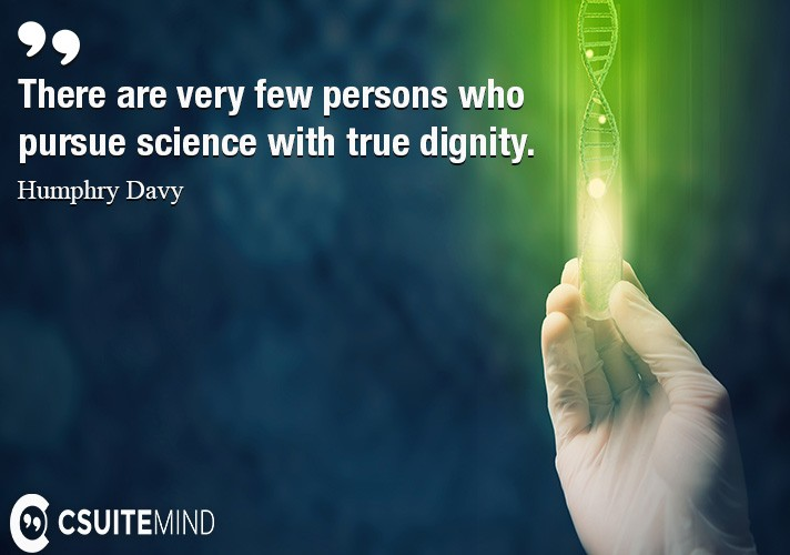 there-are-very-few-persons-who-pursue-science-with-true-dign