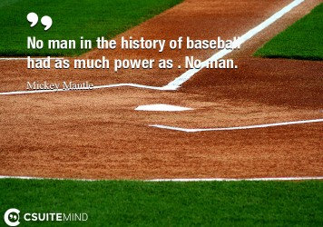no-man-in-the-history-of-baseball-had-as-much-power-as-no