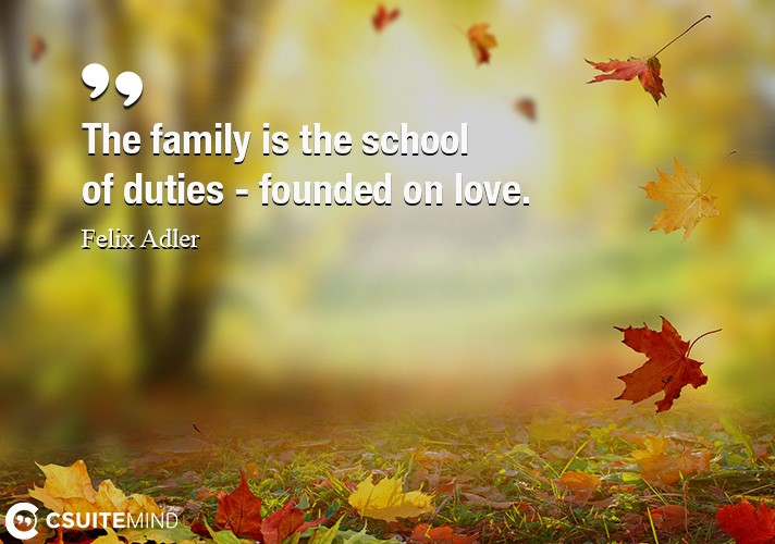 The family is the school of duties - founded on love.