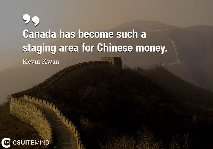 Canada has become such a staging area for Chinese money.