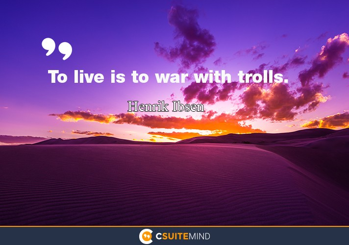 """To live is to war with trolls."""